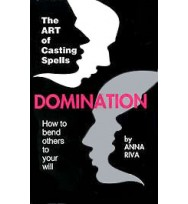 DOMINATION HOW TO BEND OTHERS TO YOUR WILL BOOK - ANNA RIVA