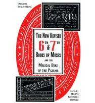 THE NEW REVISED 6TH & 7TH BOOKS OF MOSES AND THE MAGICAL USES OF THE PSALMS - MIGENE GONZALEZ-WIPPLER